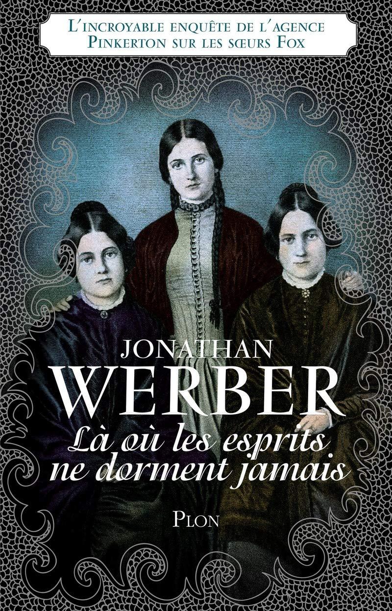Jonathan Werber La Ou Les Esprits Ne Dorment Jamais Editions Plon
