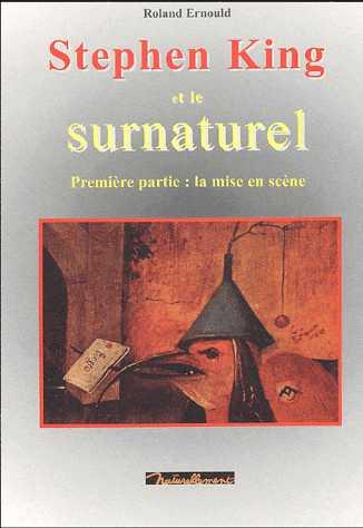 STEPHEN KING ET LE SURNATUREL, 1 : LA MISE EN SCENE, de Roland Ernould.