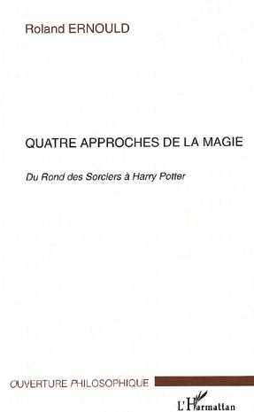 QUATRE APPROCHES DE LA MAGIE : DU ROND DES SORCIERS A HARRY POTTER