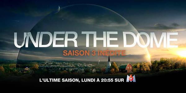 [under the dome saison3 M6]